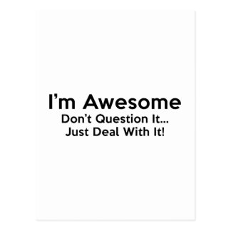 I'm Awesome. Don't Question It… Just Deal With It! Postcard