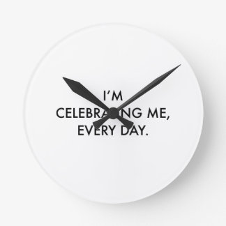 I'm Celebrating Me, Every Day. Wall Clock