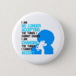 """I'm Changing Things Round Button<br><div class=""""desc"""">This button features the Angela Davis,  """"I'm no longer accepting the things I cannot change. I'm changing the things I cannot accept, """" quote. It is available in a variety of sizes.</div>"""