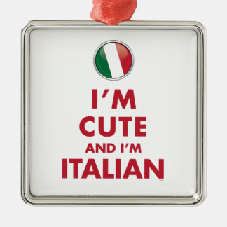 I'M CUTE AND I'M ITALIAN METAL ORNAMENT