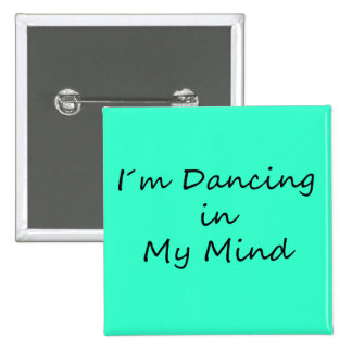 I´m Dancing in My Mind 2 Inch Square Button