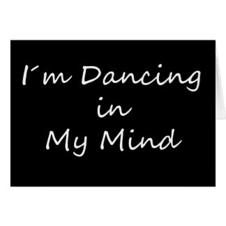 I´m Dancing in My Mind Greeting Cards