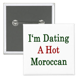 I m Dating A Hot Moroccan Pinback Buttons