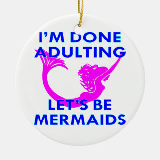 I'm Done Adulting Let's Be Mermaids Ceramic Ornament