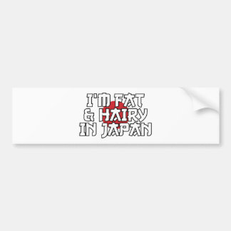 I'M FAT & HAIRY IN JAPAN BUMPER STICKER