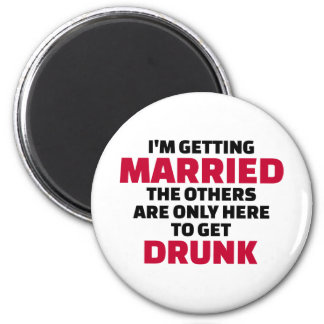 I'm getting married others are here to get drunk magnet