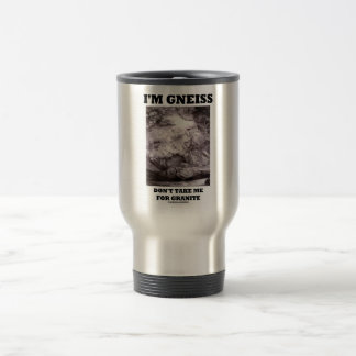 I m Gneiss Don t Take Me For Granite Rock Humor Coffee Mug