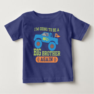 I'm Going To Be A Big Brother Again Monster Truck Baby T-Shirt