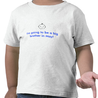 I m going to be a big brother in May T-shirt
