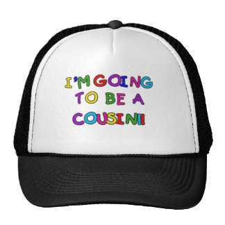 I m Going to be a Cousin Trucker Hats
