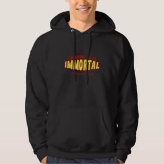 I'm Going To Be Immortal … Even If It Kills Me! Hoodie