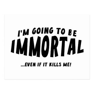 I'm Going To Be Immortal … Even If It Kills Me! Postcard