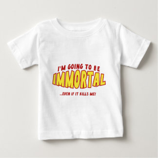 I'm Going To Be Immortal … Even If It Kills Me! Tee Shirts