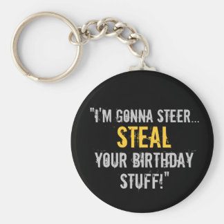 """I'm Gonna Steal Your Birthday Stuff"" Keychain"