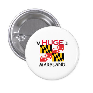 I m HUGE In MARYLAND Buttons