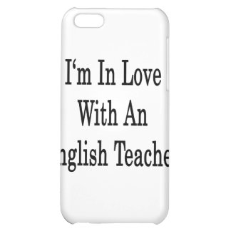 I m In Love With An English Teacher iPhone 5C Cover