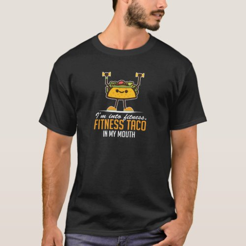 Iâm Into Fitness Taco In My Mouth T_Shirt