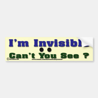 I m Invisible Bumper Stickers