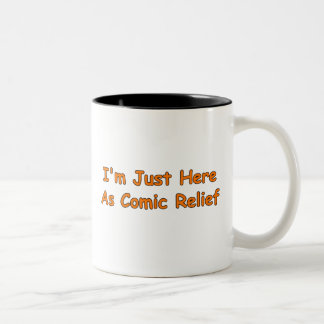I m Just Here As Comic Relief Mugs