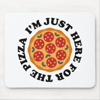 I'm Just Here For The Pizza Mouse Pad