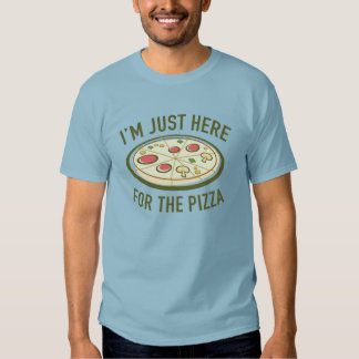 I'm Just Here For The Pizza Tee Shirt