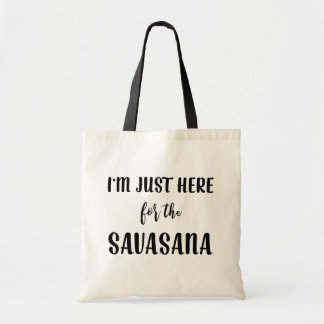 I'm Just Here for the Savasana Yoga Bag