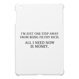 I'm Just One Step Away From Being Filthy Rich iPad Mini Cover