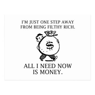 I'm Just One Step Away From Being Filthy Rich Postcard