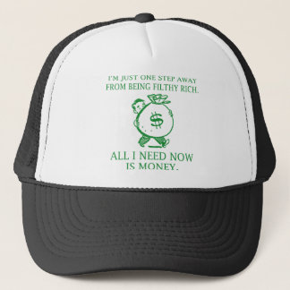 I'm Just One Step Away From Being Filthy Rich Trucker Hat