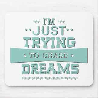 I'm Just Trying To Chase Dreams Mouse Pad