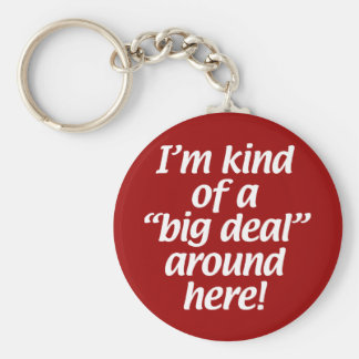 I'm kind of a big deal around here. keychain