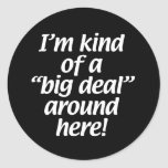 I'm kind of a big deal around here. classic round sticker