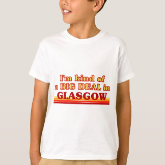 I´m kind of a big deal in Glasgow T-Shirt