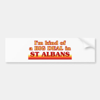 I´m kind of a big deal in St Albans Bumper Sticker