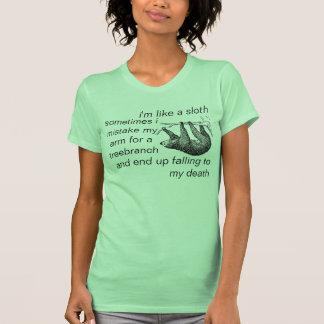 i m like a sloth because sometimes i mistake my ar tee shirt
