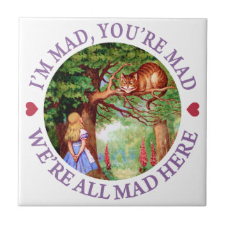 I m Mad You re Mad We re All Mad Here Ceramic Tiles