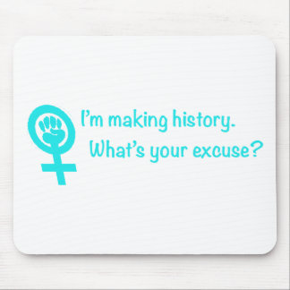 I m Making History What s Your Excuse teal Mouse Pads