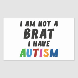 I m Not A Brat I Have Autism Rectangle Stickers