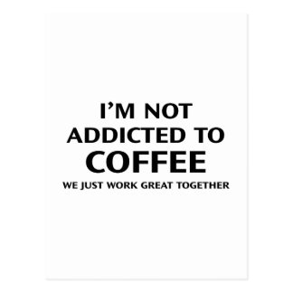 I'm Not Addicted To Coffee. We Just Work Great Tog Postcard