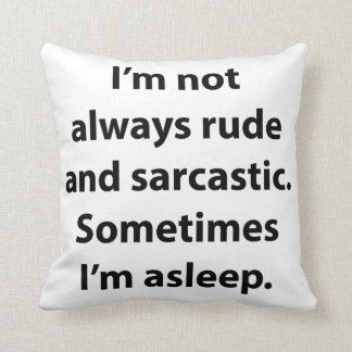 I'm Not Always Rude And Sarcastic. Throw Pillow
