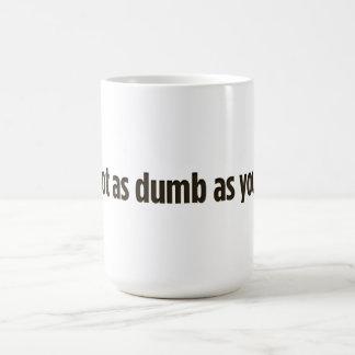 I'm not as dumb as you look coffee mug