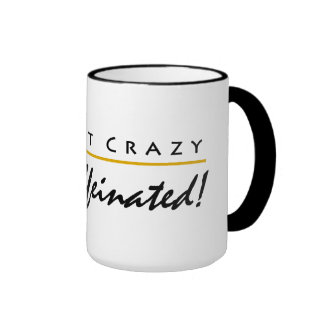 I m Not Crazy I m Caffeinated Mug