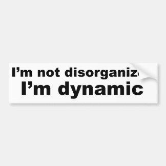 I m not disorganized I m dynamic Bumper Stickers
