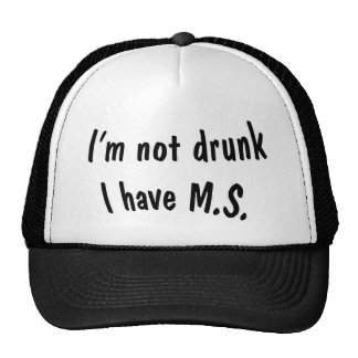 I m not drunk I have M S Hat
