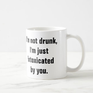 I'm not drunk, I'm just intoxicated by you. Classic White Coffee Mug