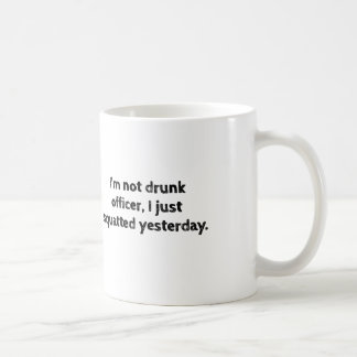 I'm not drunk officer, I just squatted yesterday. Coffee Mug