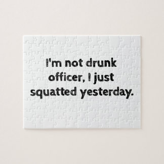 I'm not drunk officer, I just squatted yesterday. Jigsaw Puzzle