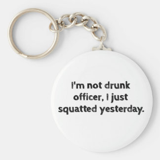 I'm not drunk officer, I just squatted yesterday. Keychain