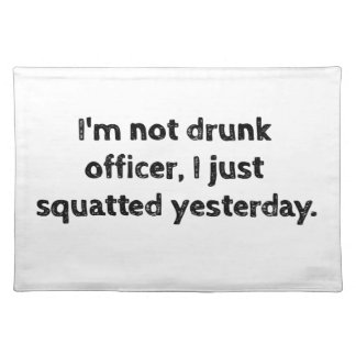 I'm not drunk officer, I just squatted yesterday. Placemat