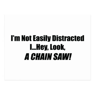 I m Not Easily Distracted I Hey Look A Chain Saw Postcards